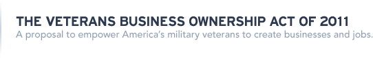 The Veterans Business Ownership Act of 2011 | A proposal to empower America's military veterans to create businesses and jobs